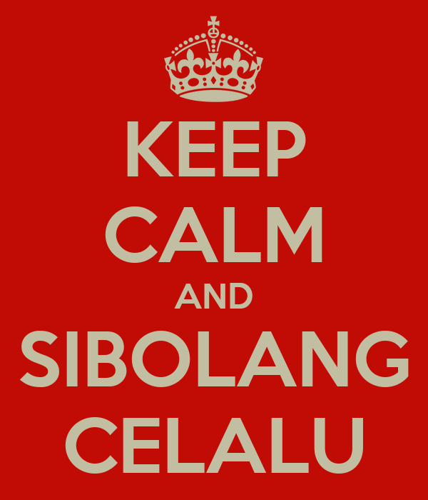 KEEP CALM AND SIBOLANG CELALU