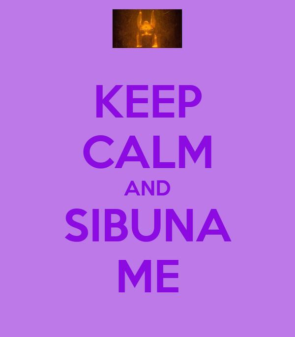 KEEP CALM AND SIBUNA ME