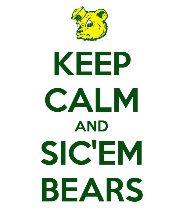 KEEP CALM AND SIC'EM BEARS