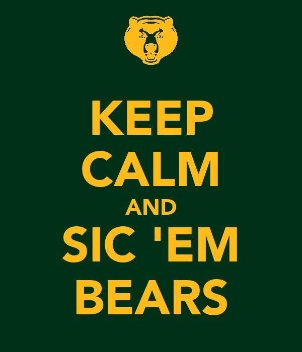 KEEP CALM AND SIC 'EM BEARS