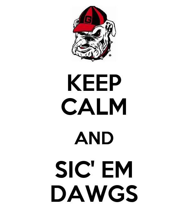 KEEP CALM AND SIC' EM DAWGS