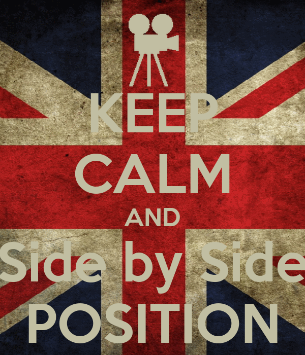 KEEP CALM AND Side by Side POSITION