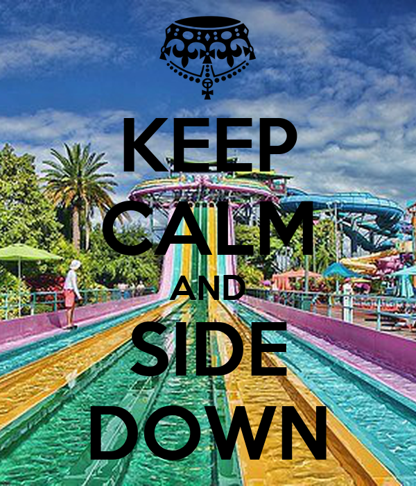 KEEP CALM AND SIDE DOWN