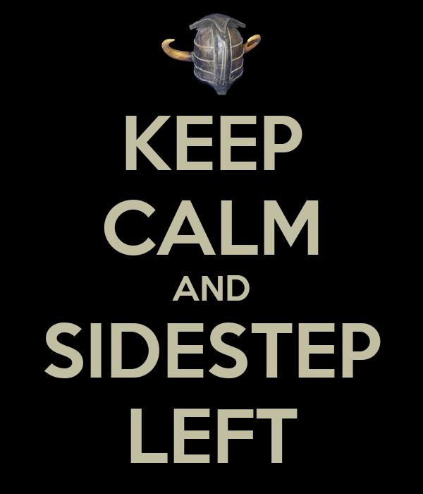 KEEP CALM AND SIDESTEP LEFT