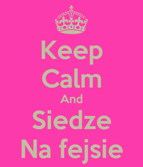 Keep Calm And Siedze Na fejsie