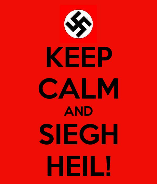 KEEP CALM AND SIEGH HEIL!