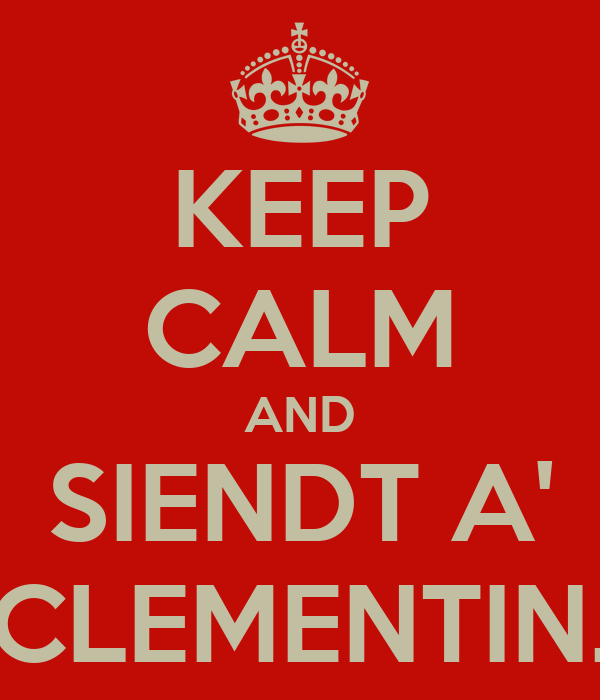 KEEP CALM AND SIENDT A' CLEMENTIN.