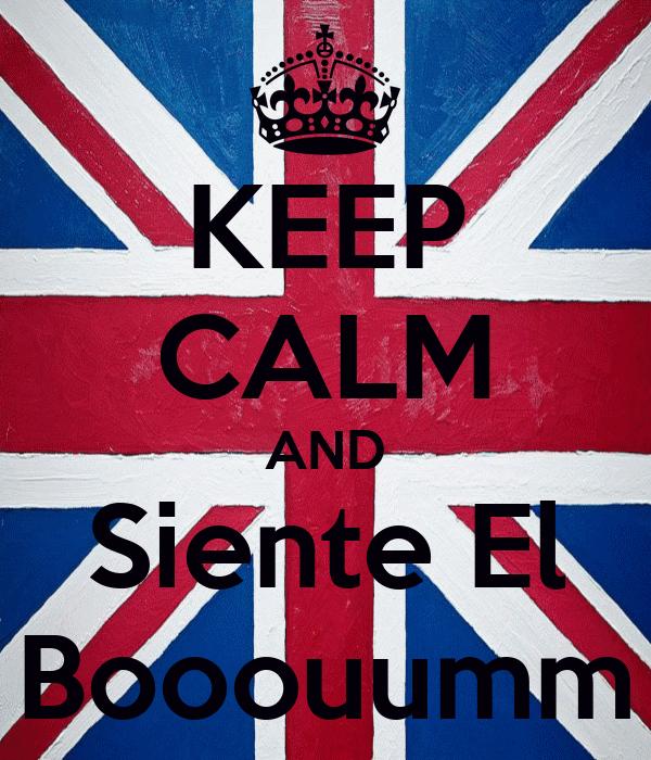 KEEP CALM AND Siente El Booouumm