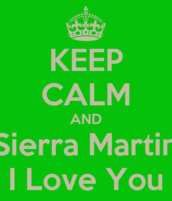 KEEP CALM AND Sierra Martin I Love You