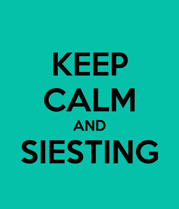 KEEP CALM AND SIESTING