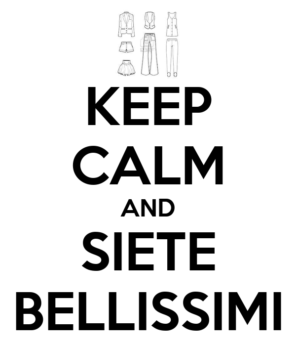KEEP CALM AND SIETE BELLISSIMI