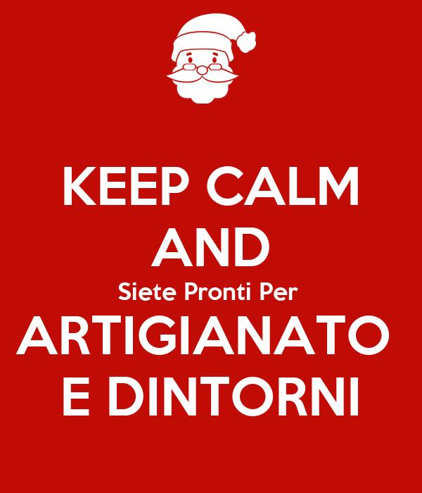 KEEP CALM AND Siete Pronti Per  ARTIGIANATO  E DINTORNI