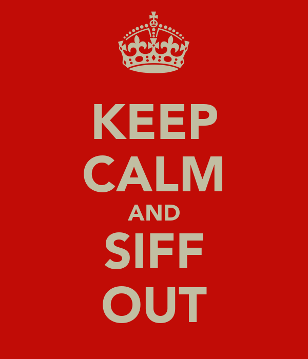 KEEP CALM AND SIFF OUT