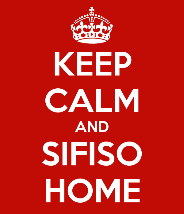 KEEP CALM AND SIFISO HOME