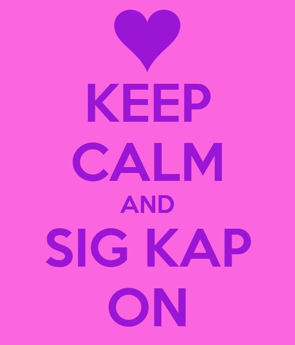 KEEP CALM AND SIG KAP ON
