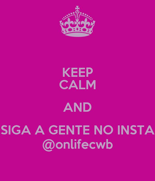 KEEP CALM AND SIGA A GENTE NO INSTA @onlifecwb