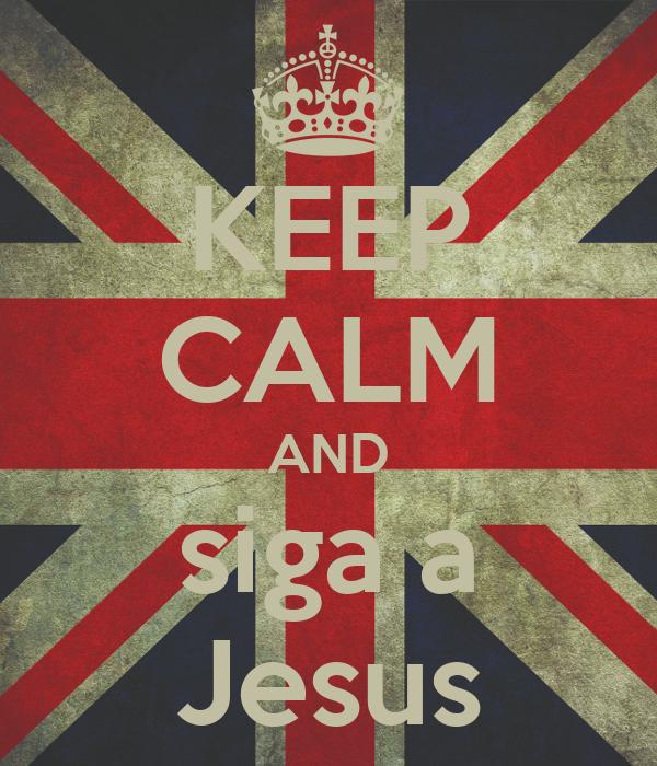 KEEP CALM AND siga a Jesus