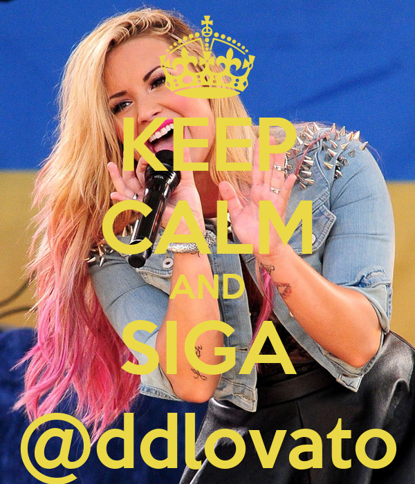 KEEP CALM AND SIGA @ddlovato