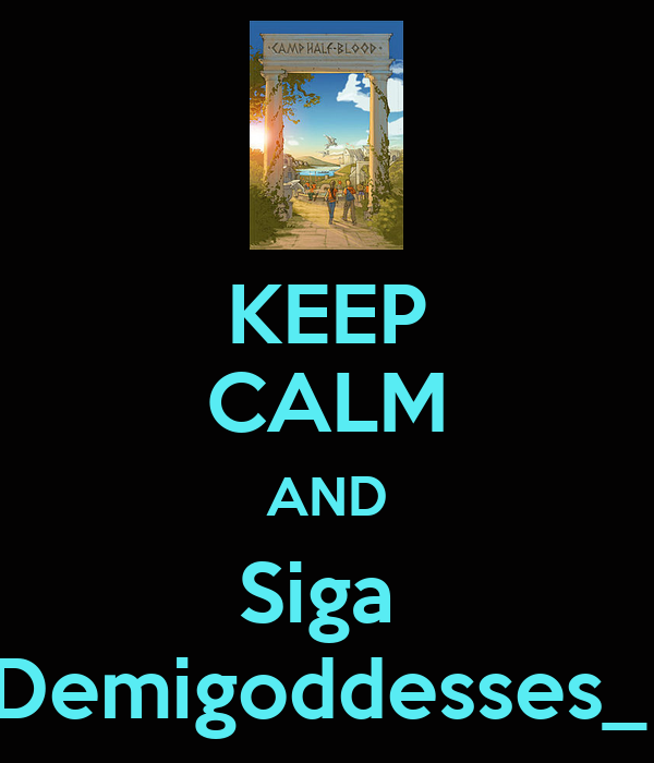 KEEP CALM AND Siga  Demigoddesses_