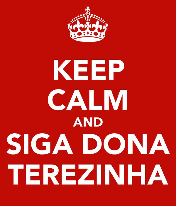 KEEP CALM AND SIGA DONA TEREZINHA