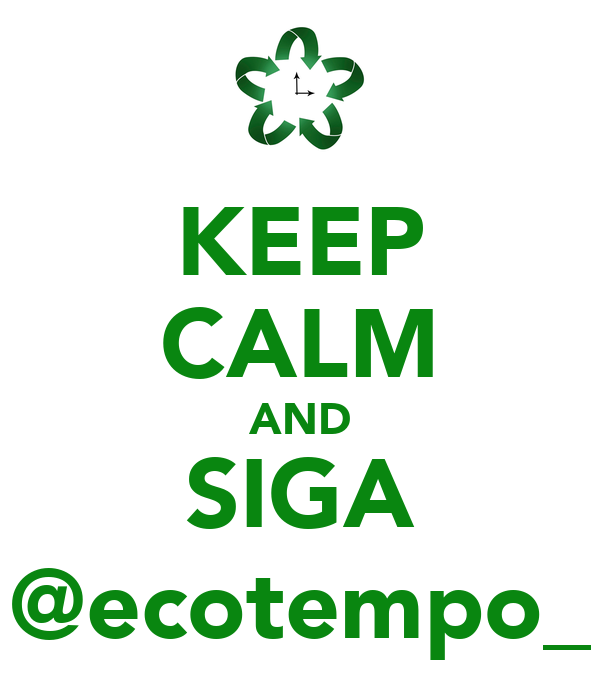 KEEP CALM AND SIGA @ecotempo_