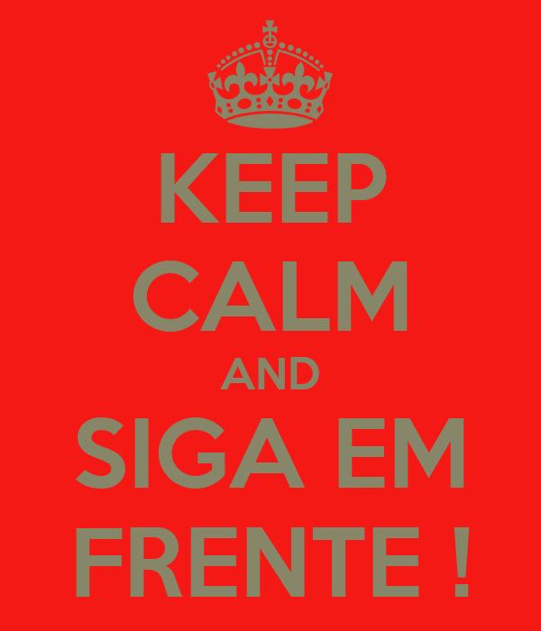 KEEP CALM AND SIGA EM FRENTE !