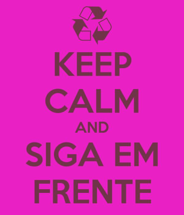 KEEP CALM AND SIGA EM FRENTE