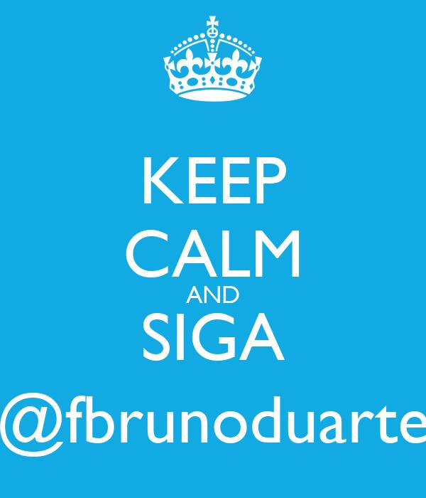 KEEP CALM AND SIGA @fbrunoduarte