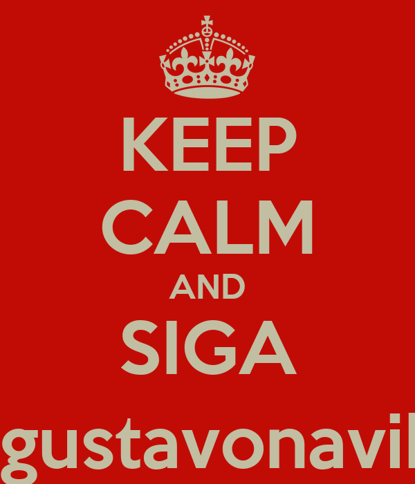 KEEP CALM AND SIGA @gustavonavibe