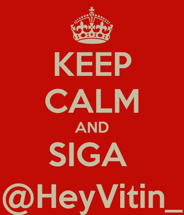 KEEP CALM AND SIGA  @HeyVitin_