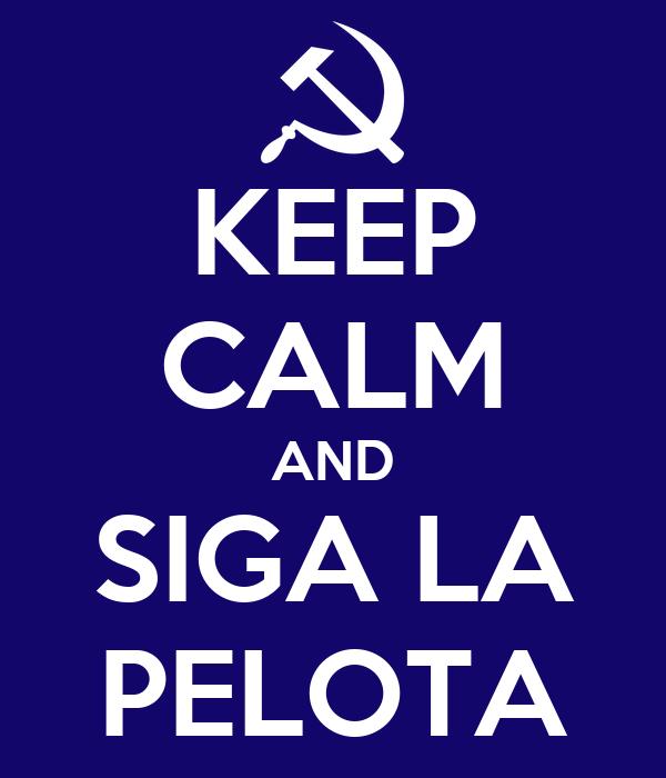 KEEP CALM AND SIGA LA PELOTA