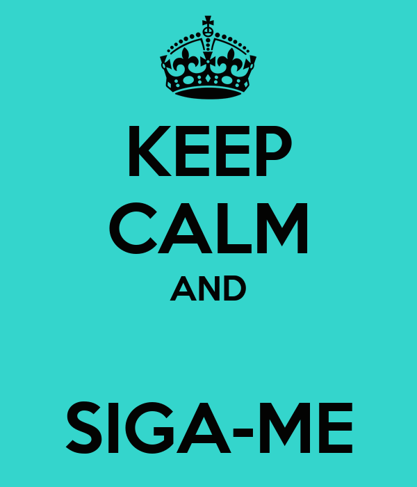 KEEP CALM AND  SIGA-ME