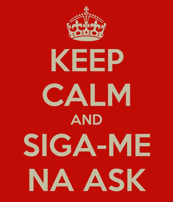 KEEP CALM AND SIGA-ME NA ASK
