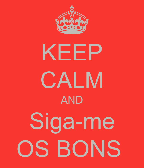 KEEP CALM AND Siga-me OS BONS