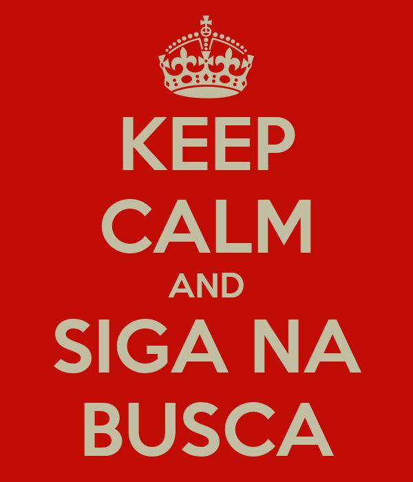 KEEP CALM AND SIGA NA BUSCA