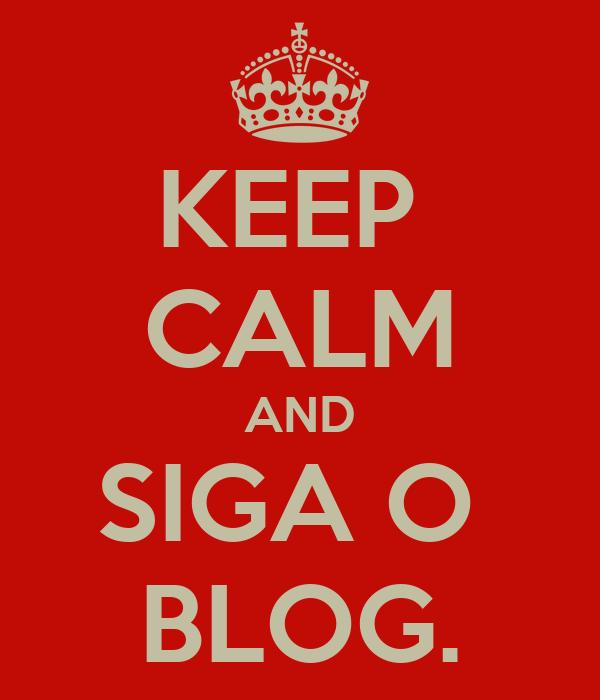 KEEP  CALM AND SIGA O  BLOG.