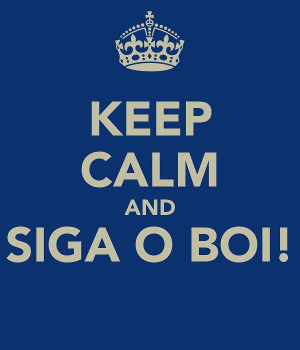 KEEP CALM AND SIGA O BOI!