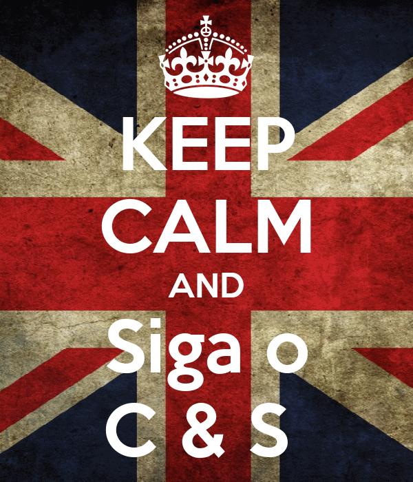 KEEP CALM AND Siga o C & S