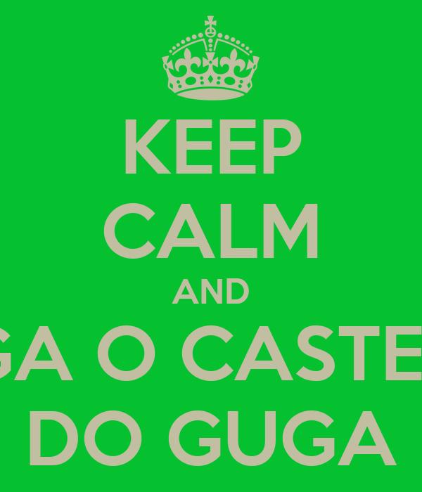 KEEP CALM AND SIGA O CASTELO DO GUGA