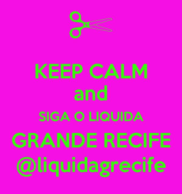 KEEP CALM and SIGA O LIQUIDA GRANDE RECIFE @liquidagrecife