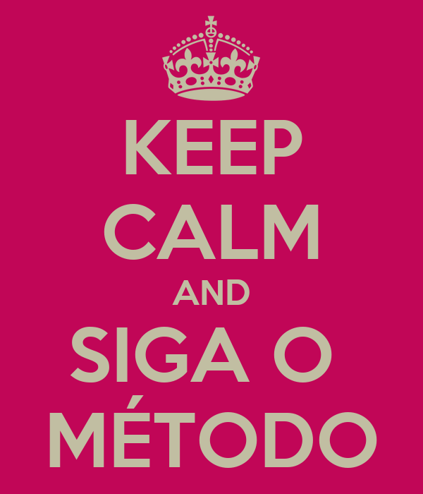 KEEP CALM AND SIGA O  MÉTODO