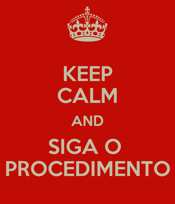 KEEP CALM AND SIGA O  PROCEDIMENTO