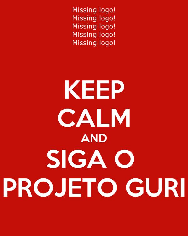 KEEP CALM AND SIGA O  PROJETO GURI