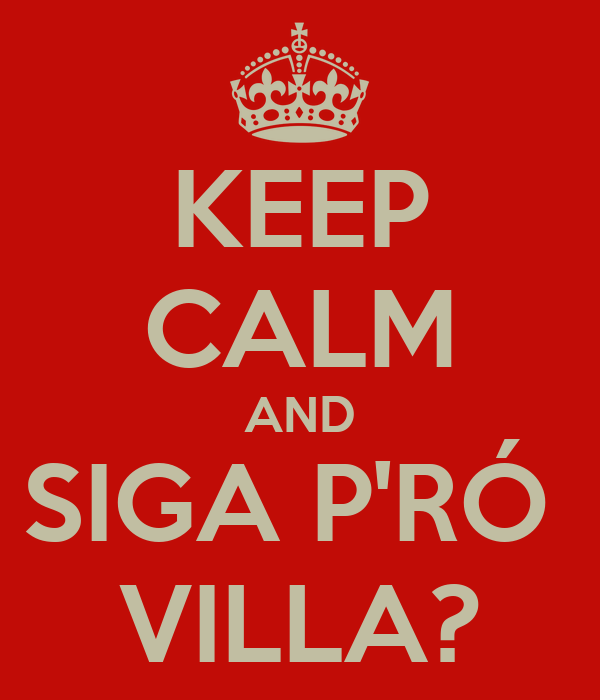 KEEP CALM AND SIGA P'RÓ  VILLA?