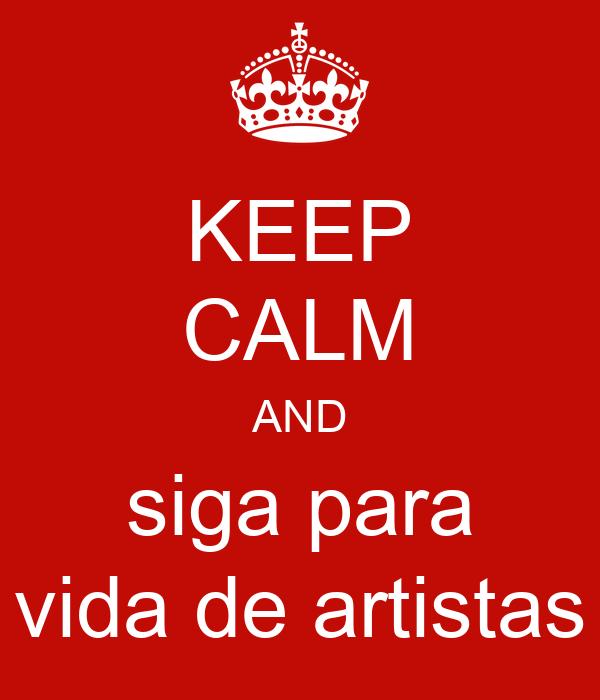 KEEP CALM AND siga para vida de artistas