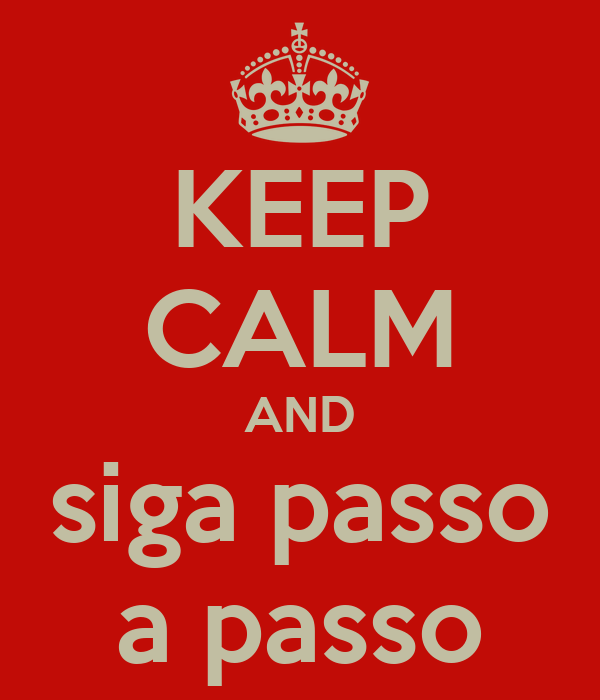KEEP CALM AND siga passo a passo