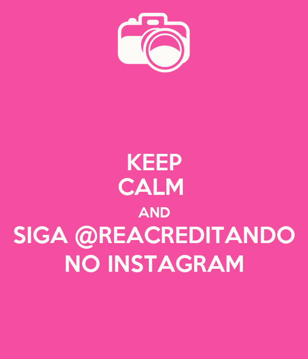 KEEP CALM  AND SIGA @REACREDITANDO NO INSTAGRAM
