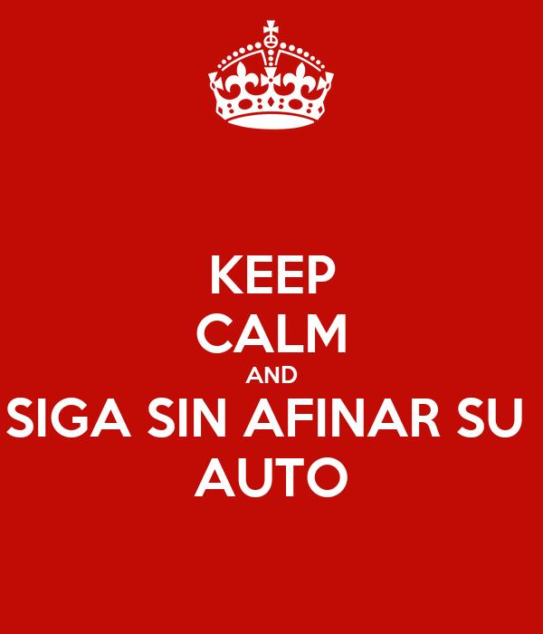 KEEP CALM AND SIGA SIN AFINAR SU  AUTO