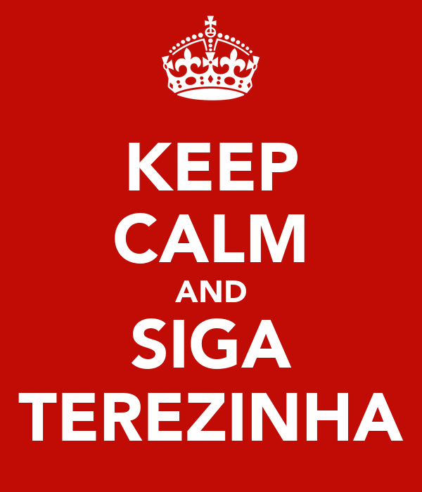 KEEP CALM AND SIGA TEREZINHA