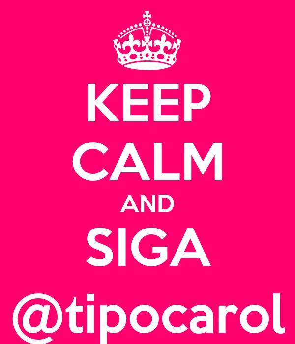 KEEP CALM AND SIGA @tipocarol
